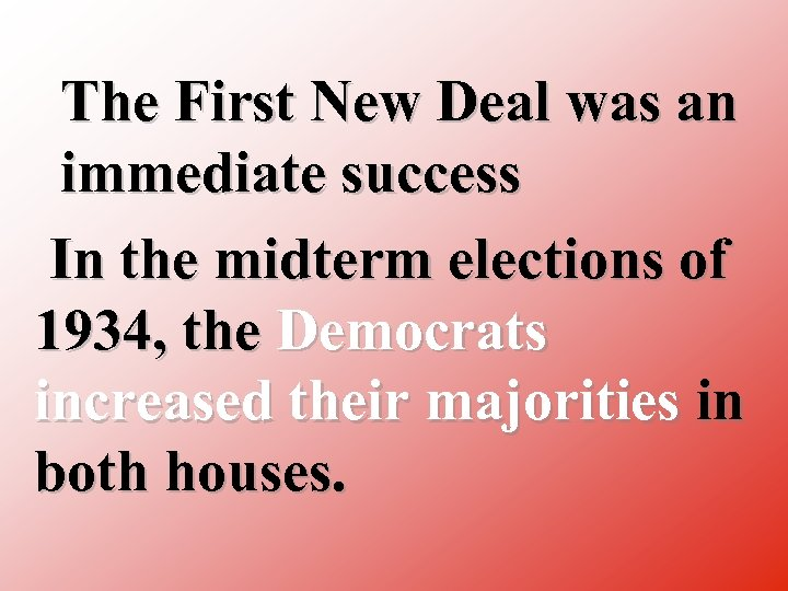 The First New Deal was an immediate success In the midterm elections of 1934,