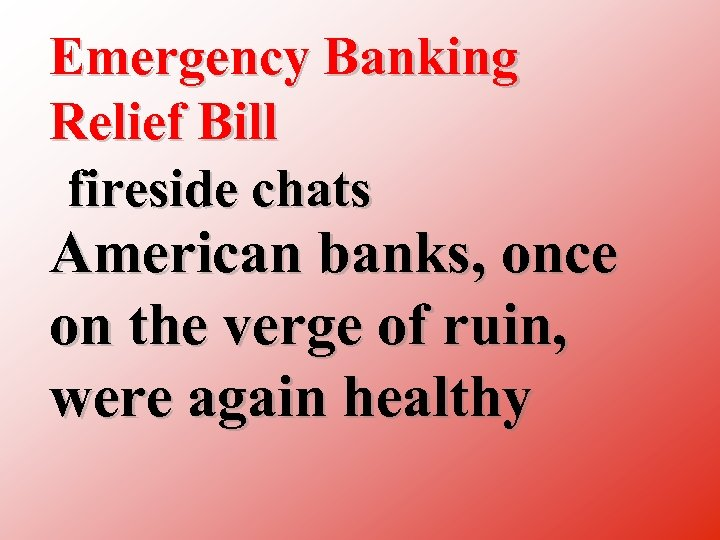 Emergency Banking Relief Bill fireside chats American banks, once on the verge of ruin,
