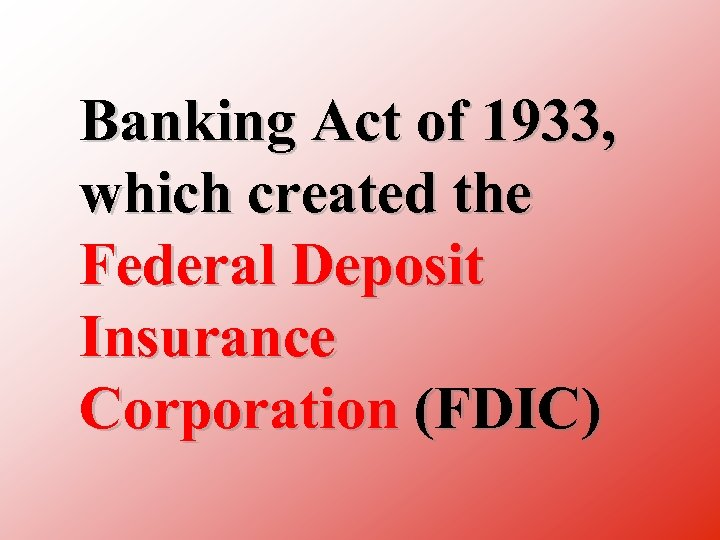 Banking Act of 1933, which created the Federal Deposit Insurance Corporation (FDIC)
