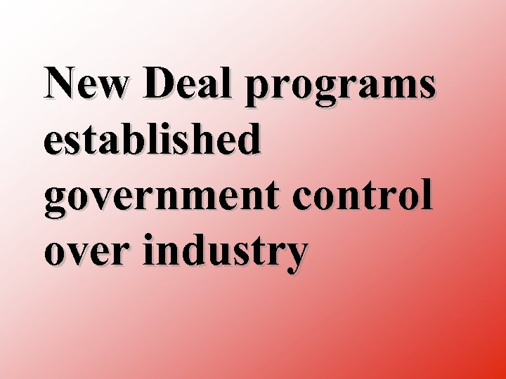 New Deal programs established government control over industry