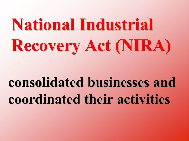 National Industrial Recovery Act (NIRA) consolidated businesses and coordinated their activities
