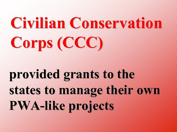 Civilian Conservation Corps (CCC) provided grants to the states to manage their own PWA