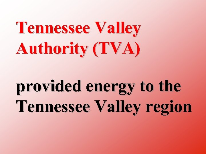 Tennessee Valley Authority (TVA) provided energy to the Tennessee Valley region
