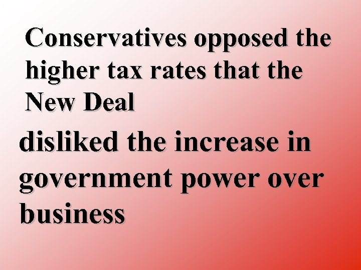 Conservatives opposed the higher tax rates that the New Deal disliked the increase in