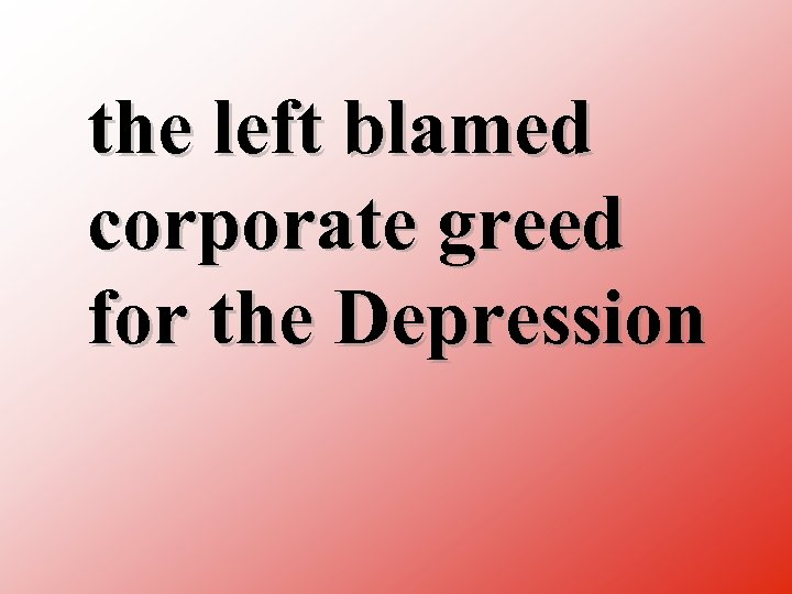 the left blamed corporate greed for the Depression