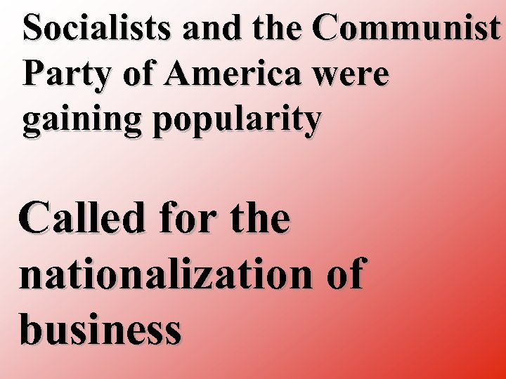 Socialists and the Communist Party of America were gaining popularity Called for the nationalization