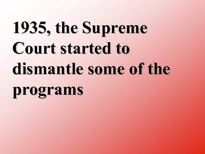 1935, the Supreme Court started to dismantle some of the programs