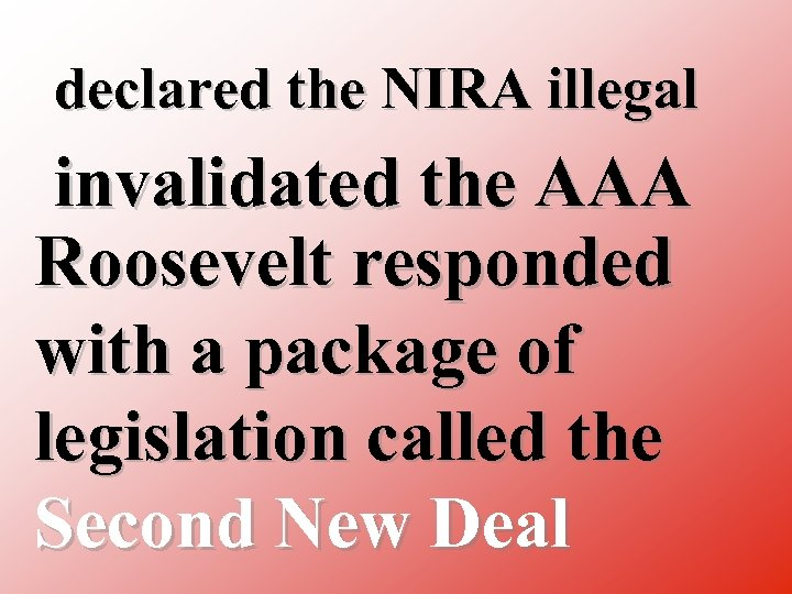 declared the NIRA illegal invalidated the AAA Roosevelt responded with a package of legislation