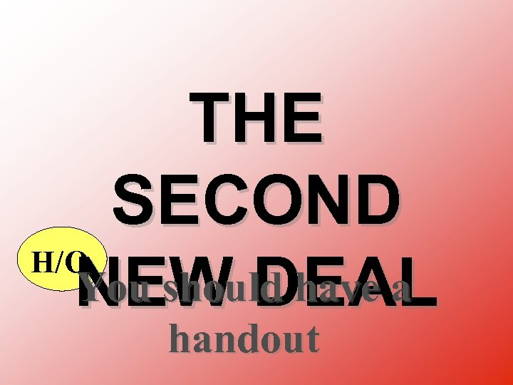 THE SECOND H/O You should have a NEW DEAL handout