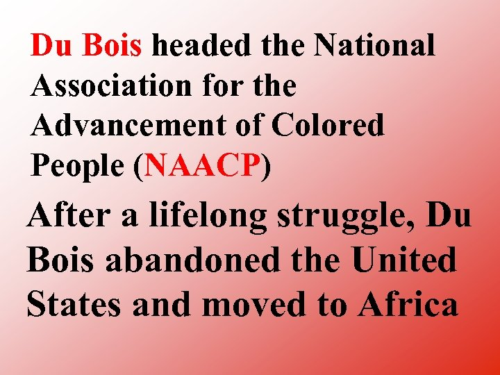 Du Bois headed the National Association for the Advancement of Colored People (NAACP) After