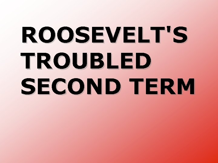 ROOSEVELT'S TROUBLED SECOND TERM