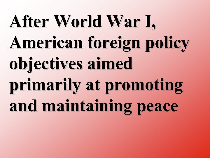 After World War I, American foreign policy objectives aimed primarily at promoting and maintaining
