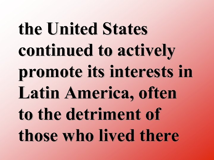 the United States continued to actively promote its interests in Latin America, often to