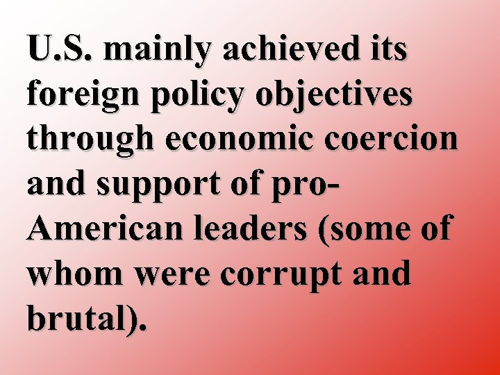 U. S. mainly achieved its foreign policy objectives through economic coercion and support of