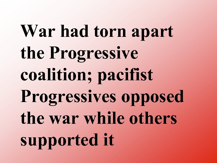 War had torn apart the Progressive coalition; pacifist Progressives opposed the war while others
