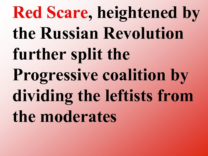 Red Scare, heightened by the Russian Revolution further split the Progressive coalition by dividing