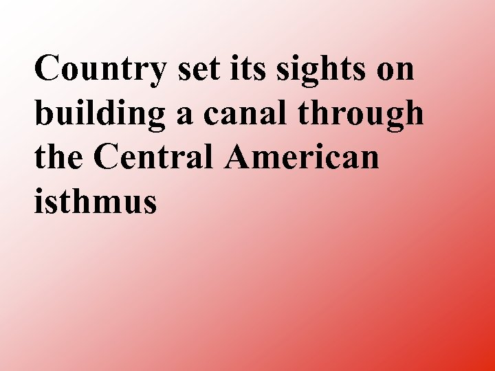 Country set its sights on building a canal through the Central American isthmus