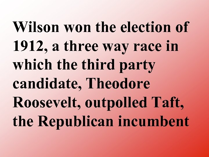 Wilson won the election of 1912, a three way race in which the third