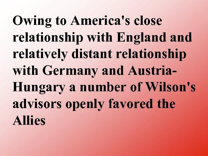 Owing to America's close relationship with England relatively distant relationship with Germany and Austria