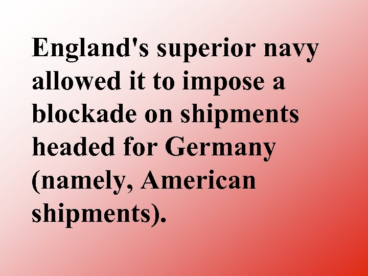 England's superior navy allowed it to impose a blockade on shipments headed for Germany