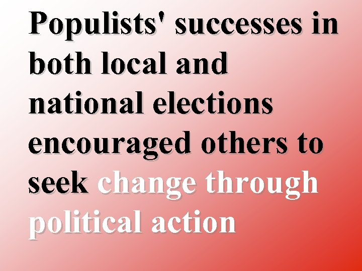 Populists' successes in both local and national elections encouraged others to seek change through