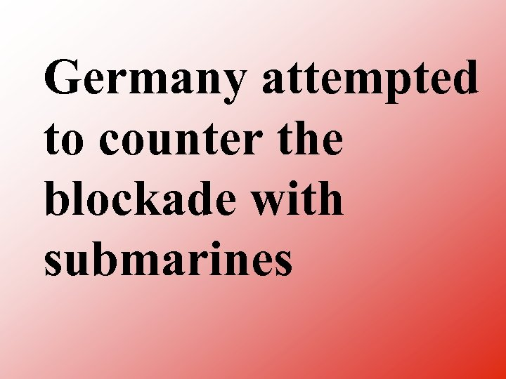 Germany attempted to counter the blockade with submarines
