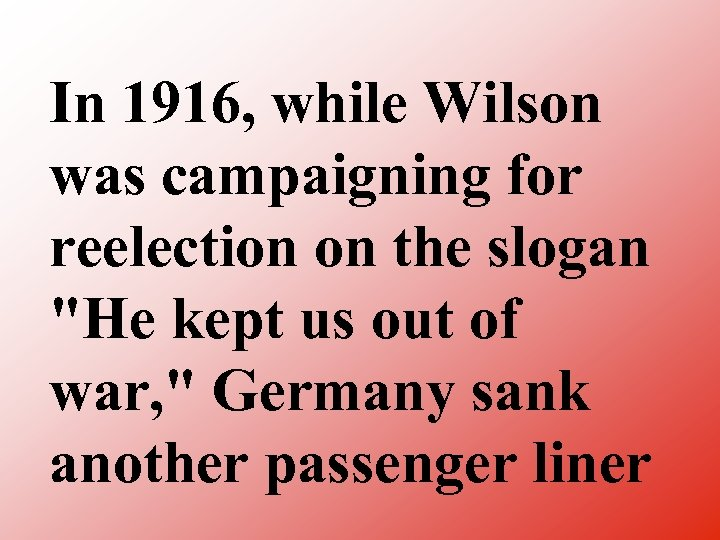 In 1916, while Wilson was campaigning for reelection on the slogan