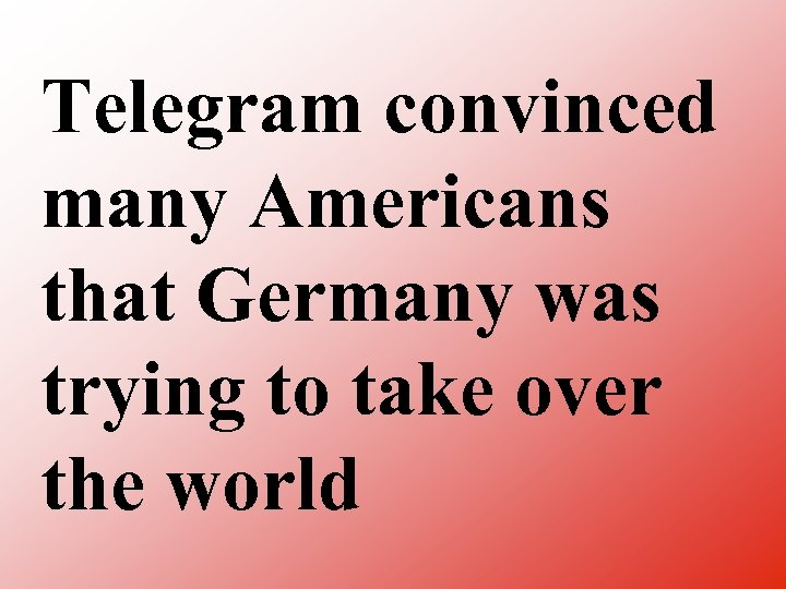 Telegram convinced many Americans that Germany was trying to take over the world