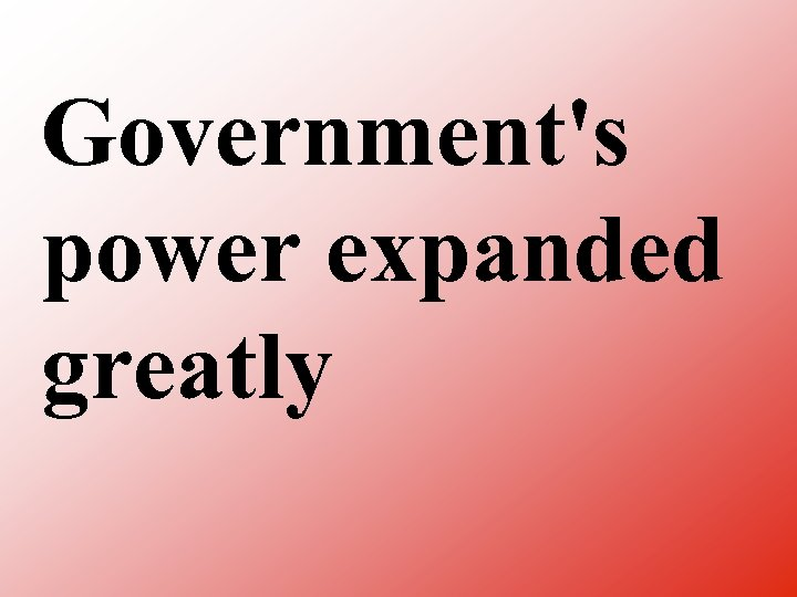 Government's power expanded greatly