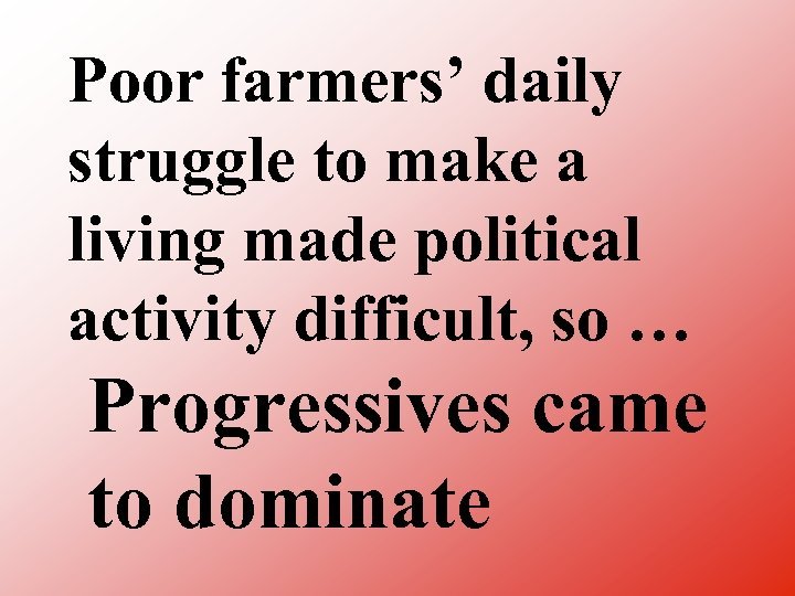 Poor farmers' daily struggle to make a living made political activity difficult, so …