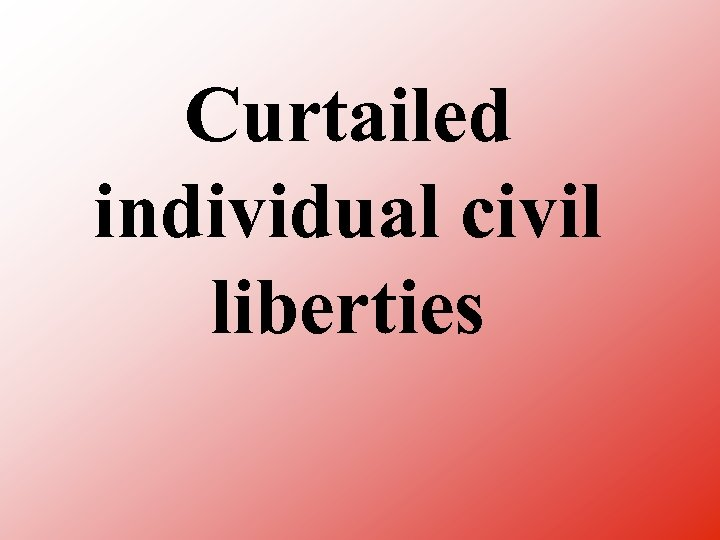 Curtailed individual civil liberties