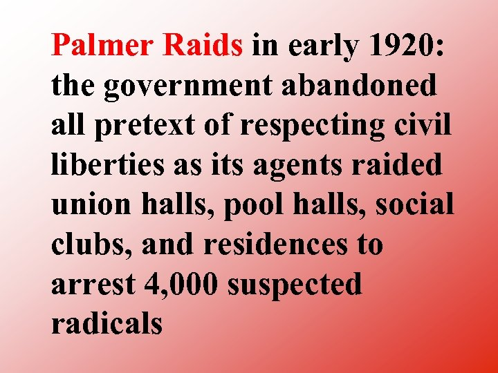 Palmer Raids in early 1920: the government abandoned all pretext of respecting civil liberties