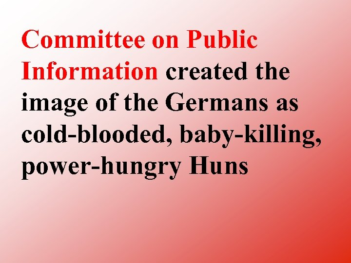 Committee on Public Information created the image of the Germans as cold blooded, baby