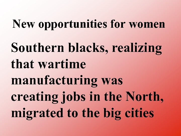 New opportunities for women Southern blacks, realizing that wartime manufacturing was creating jobs in