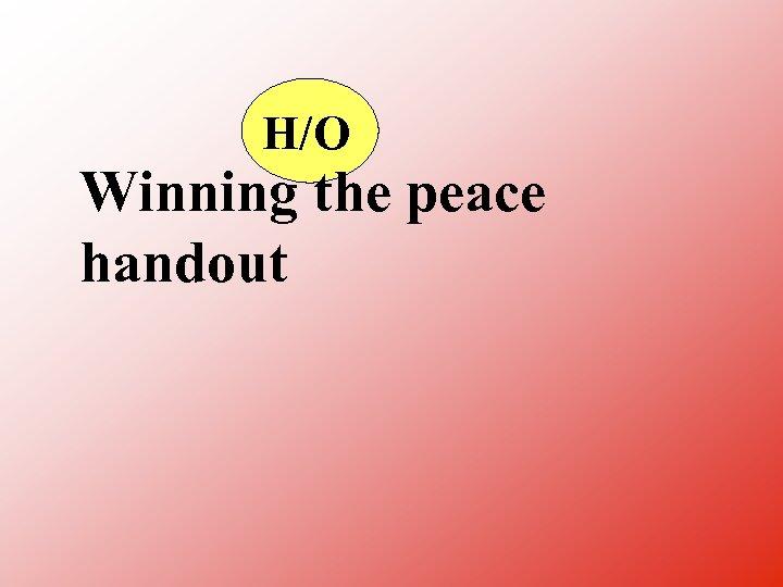 H/O Winning the peace handout