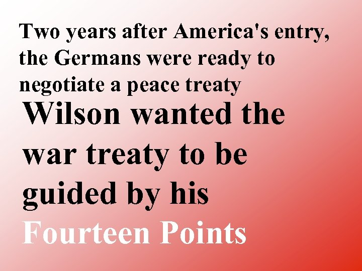 Two years after America's entry, the Germans were ready to negotiate a peace treaty