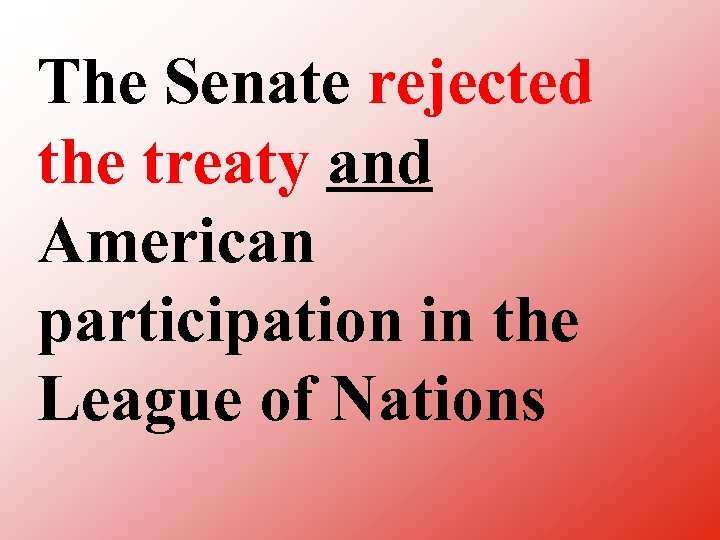The Senate rejected the treaty and American participation in the League of Nations