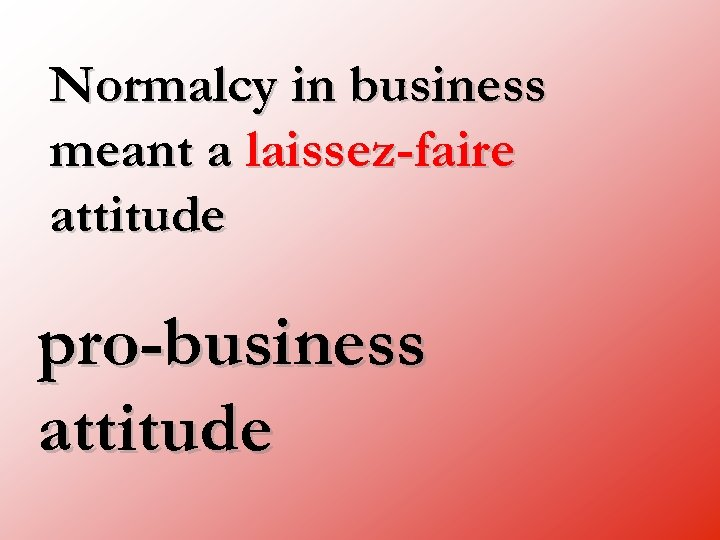 Normalcy in business meant a laissez-faire attitude pro-business attitude