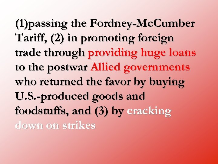 (1)passing the Fordney-Mc. Cumber Tariff, (2) in promoting foreign trade through providing huge loans