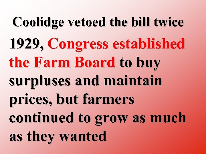 Coolidge vetoed the bill twice 1929, Congress established the Farm Board to buy surpluses