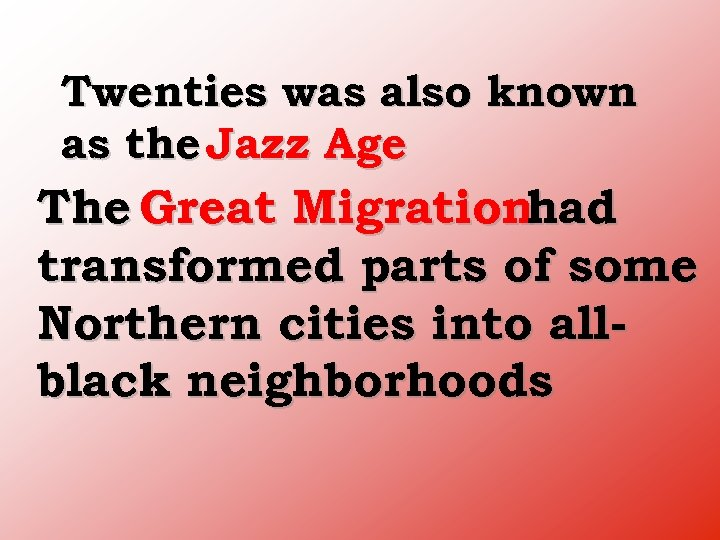 Twenties was also known as the Jazz Age The Great Migrationhad transformed parts of