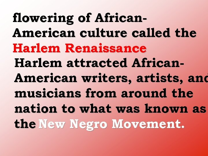 flowering of African American culture called the Harlem Renaissance Harlem attracted African American writers,