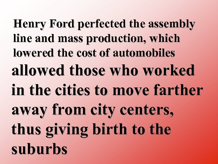 Henry Ford perfected the assembly line and mass production, which lowered the cost of