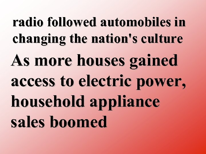radio followed automobiles in changing the nation's culture As more houses gained access to