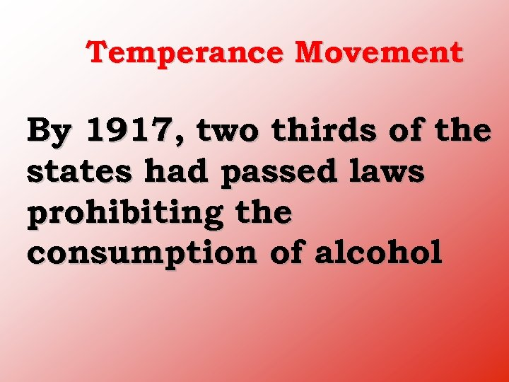 Temperance Movement By 1917, two thirds of the states had passed laws prohibiting the
