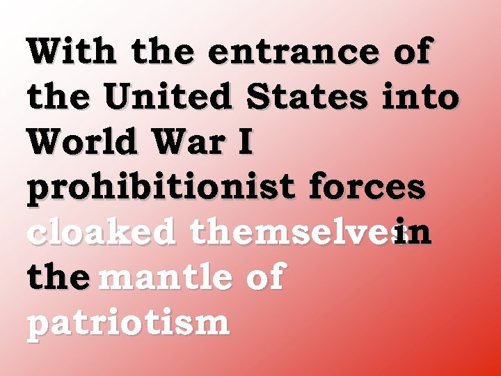 With the entrance of the United States into World War I prohibitionist forces cloaked