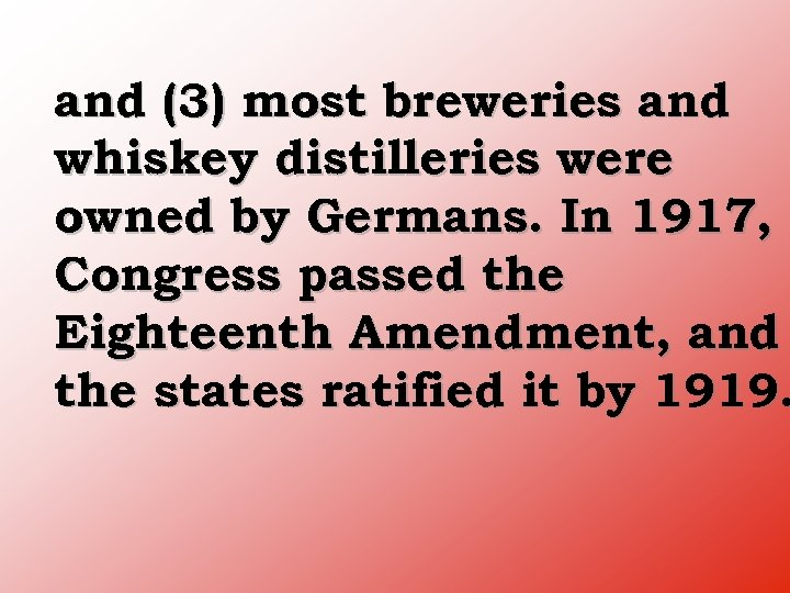 and (3) most breweries and whiskey distilleries were owned by Germans. In 1917, Congress