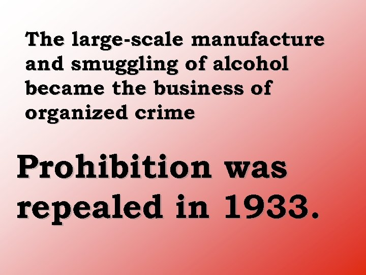 The large scale manufacture and smuggling of alcohol became the business of organized crime