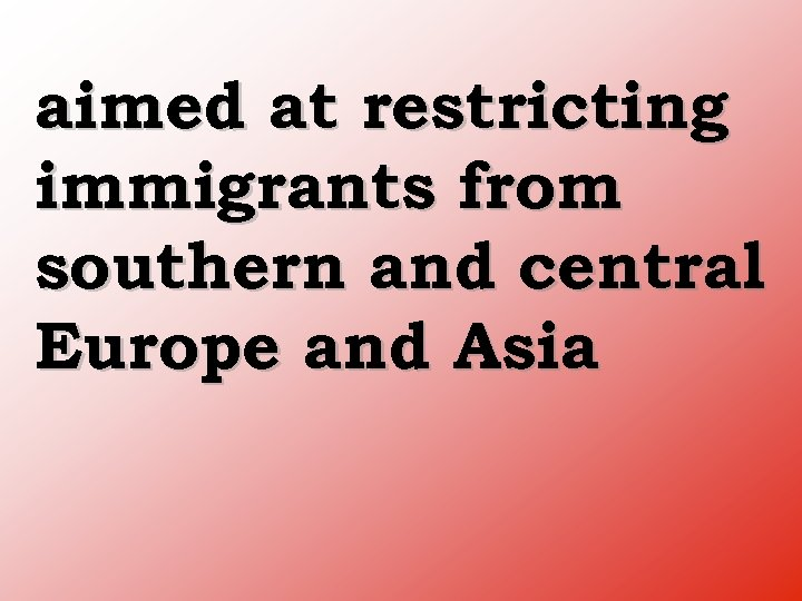 aimed at restricting immigrants from southern and central Europe and Asia