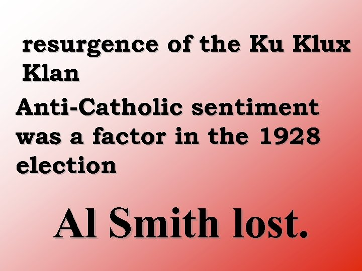 resurgence of the Ku Klux Klan Anti Catholic sentiment was a factor in the